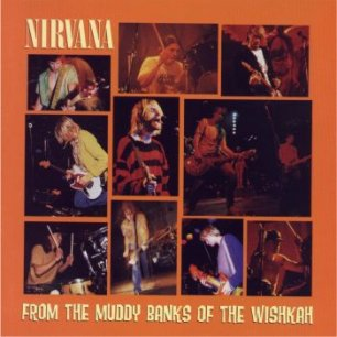 Paroles de chansons et pochette de l'album From the muddy banks of the wishkah de Nirvana