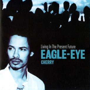 Paroles de chansons et pochette de l'album Living in the present future de Eagle-Eye Cherry