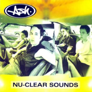 Paroles de chansons et pochette de l'album Nu-clear sounds de Ash