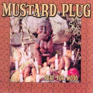 Paroles de chansons et pochette de l'album Pray for mojo de Mustard Plug