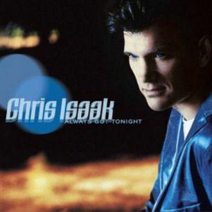 Paroles de chansons et pochette de l'album Always got tonight de Chris Isaak