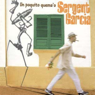 Paroles de chansons et pochette de l'album Un poquito quema'o de Sergent Garcia