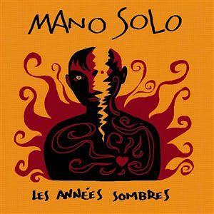 Paroles de chansons et pochette de l'album Les années sombres de Mano Solo