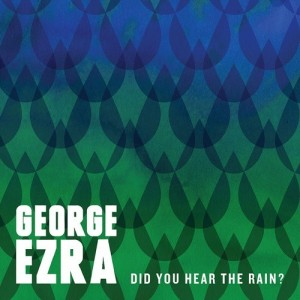 Paroles de chansons et pochette de l'album Did you hear the rain? de George Ezra
