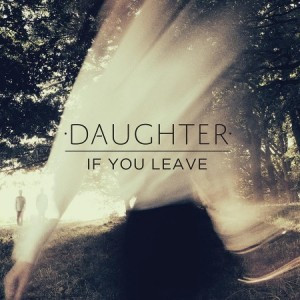 Paroles de chansons et pochette de l'album If you leave de Daughter